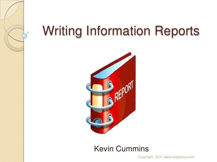 Writing Information Reports<br />Kevin Cummins<br />Copyright  2011 www.edgalaxy.com<br />