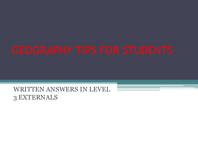 GEOGRAPHY TIPS FOR STUDENTS  WRITTEN ANSWERS IN LEVEL 3 EXTERNALS
