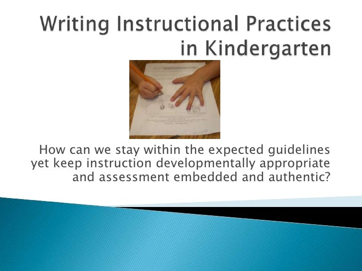 Writing Instructional Practices in Kindergarten<br />How can we stay within the expected guidelines yet keep instruction d...