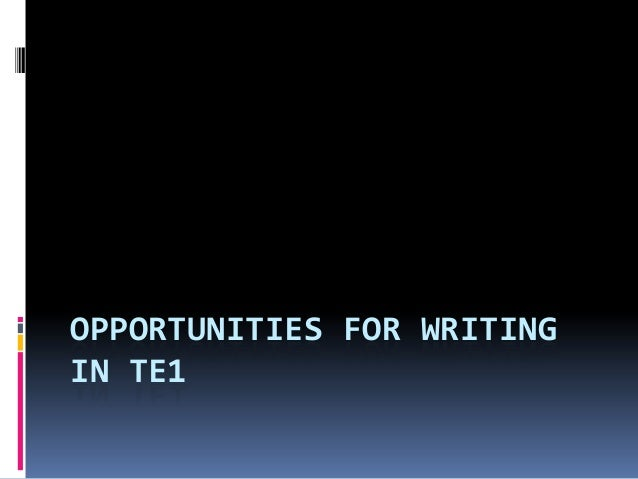 OPPORTUNITIES FOR WRITING IN TE1