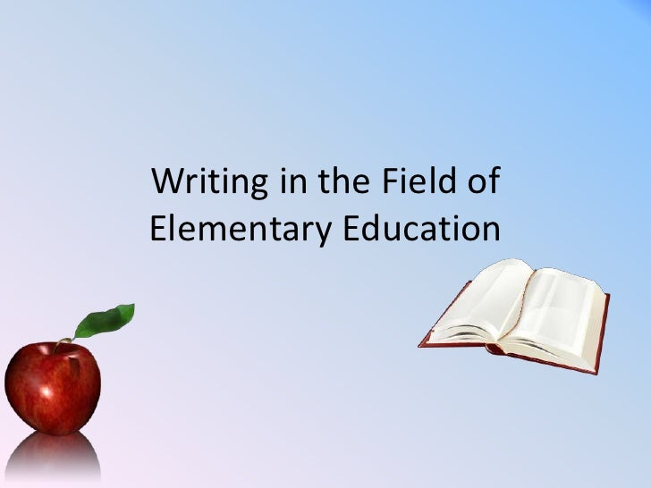 Writing in the Field of Elementary Education<br />