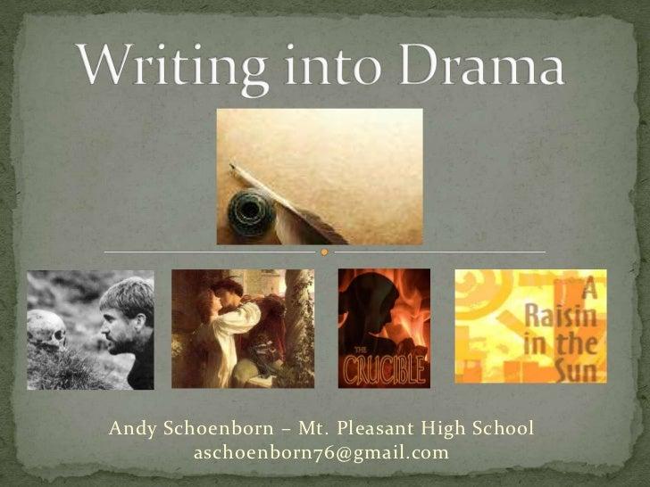 Writing into Drama<br />Andy Schoenborn– Mt. Pleasant High School<br />aschoenborn76@gmail.com<br />