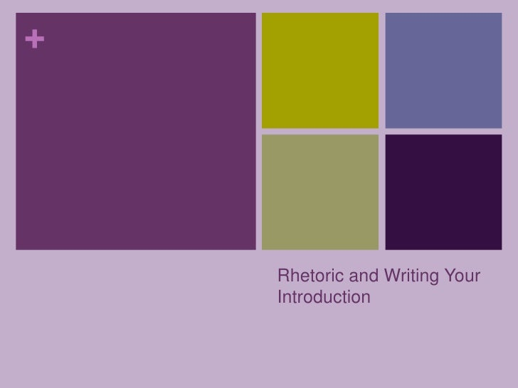 Rhetoric and Writing Your  Introduction<br />