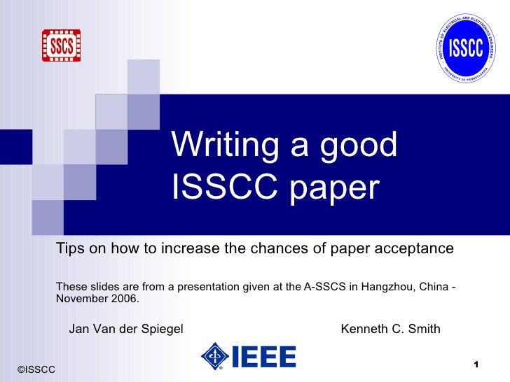 Writing a good ISSCC paper Tips   on how to increase the chances of paper acceptance These slides are from a presentation ...