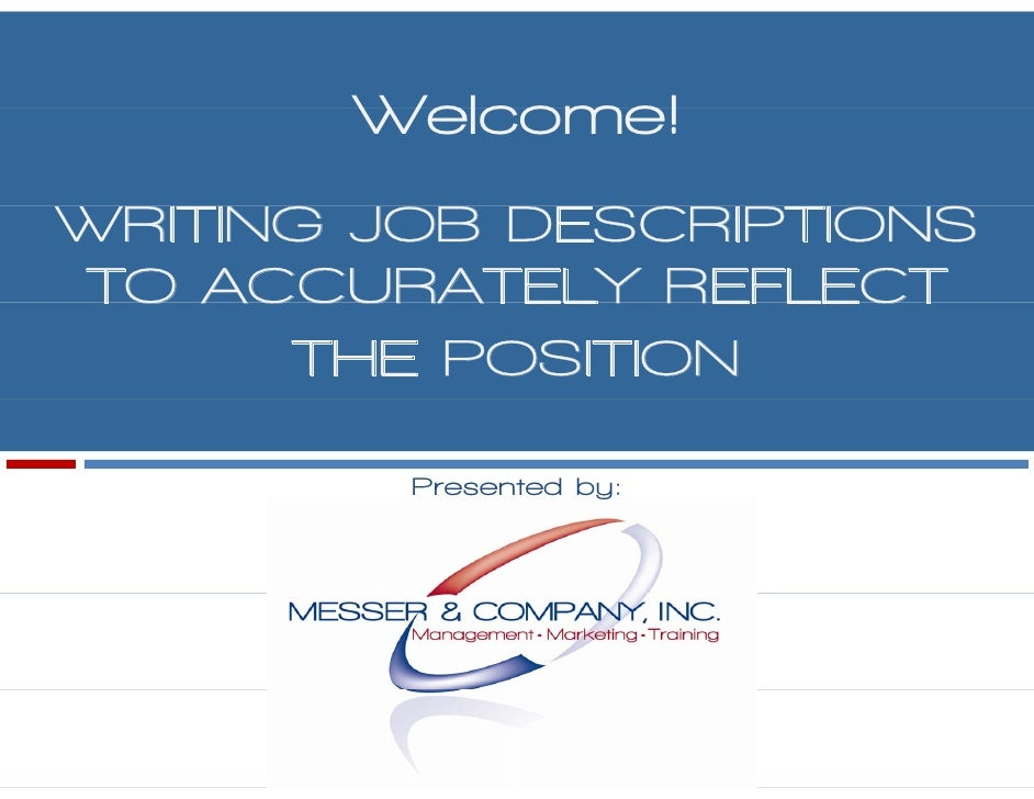 Welcome! WRITING JOB DESCRIPTIONS TO ACCURATELY REFLECT       THE POSITION           Presented by:             s       y