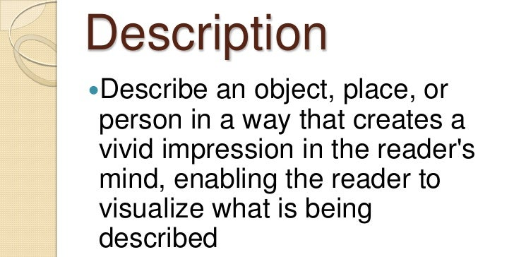 Description<br />Describe an object, place, or person in a way that creates a vivid impression in the reader's mind, enabl...