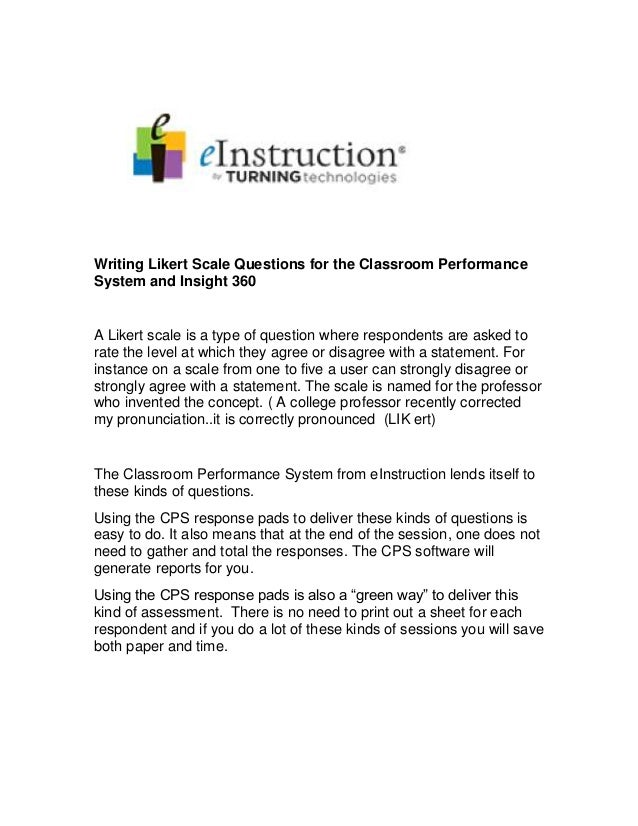 Writing Likert Scale Questions for the Classroom Performance System and Insight 360 A Likert scale is a type of question w...