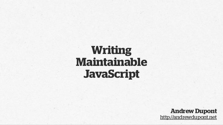 WritingMaintainable JavaScript                   Andrew Dupont               http://andrewdupont.net