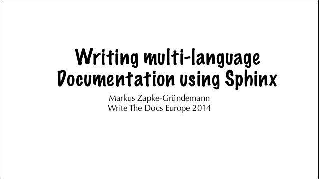 Writing multi-language Documentation using Sphinx Markus Zapke-Gründemann Write The Docs Europe 2014