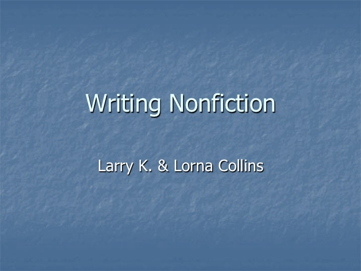 Writing Nonfiction Larry K. & Lorna Collins