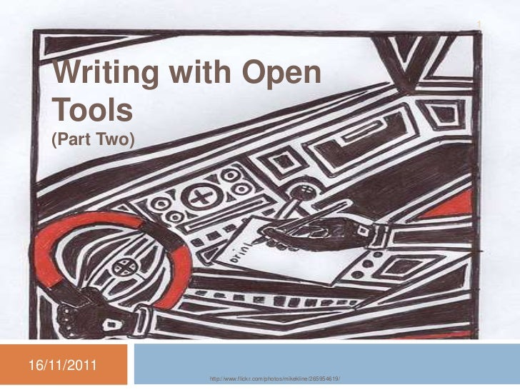 1   Writing with Open   Tools   (Part Two)16/11/2011                http://www.flickr.com/photos/mikekline/265954619/