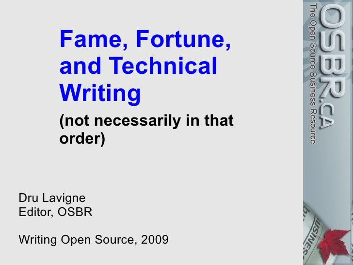 Fame, Fortune,       and Technical       Writing       (not necessarily in that       order)   Dru Lavigne Editor, OSBR  W...