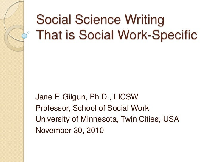 Social Science Writing That is Social Work-Specific <br />Jane F. Gilgun, Ph.D., LICSW<br />Professor, School of Social Wo...