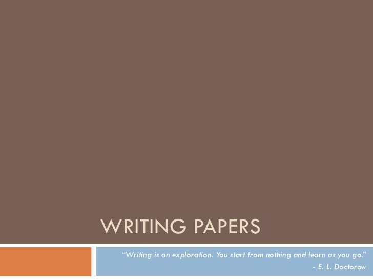 """WRITING PAPERS """"Writing is an exploration. You start from nothing and learn as you go.""""                                   ..."""