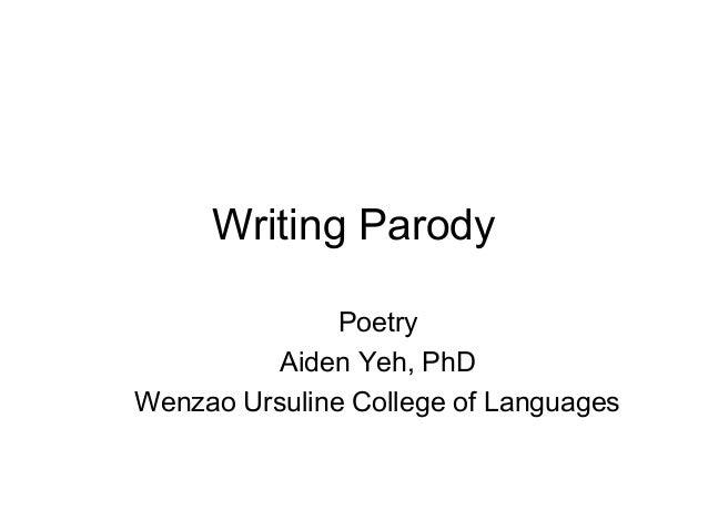 Writing ParodyPoetryAiden Yeh, PhDWenzao Ursuline College of Languages