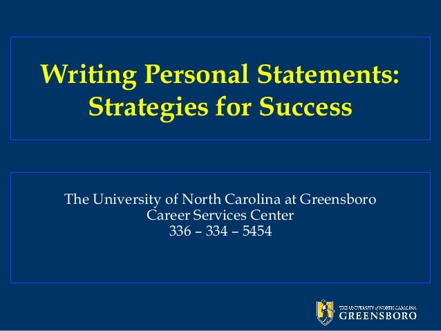 Writing Personal Statements: Strategies for Success The University of North Carolina at Greensboro Career Services Center ...