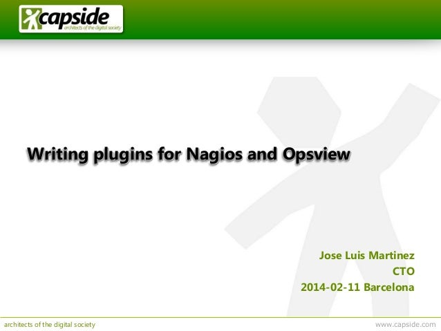 Writing plugins for Nagios and Opsview  Jose Luis Martinez CTO 2014-02-11 Barcelona architects of the digital society  www...