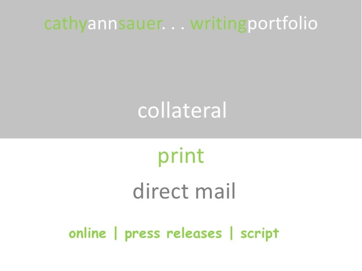 cathyannsauer. . . writingportfolio<br />collateral<br />print<br />direct mail<br />  online | press releases | script<br />