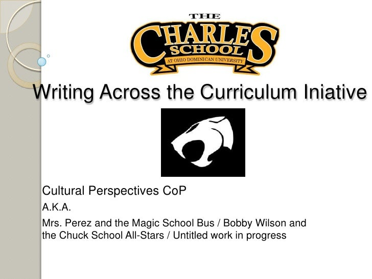 Writing Across the Curriculum Iniative<br />Cultural Perspectives CoP<br />A.K.A. <br />Mrs. Perez and the Magic School Bu...