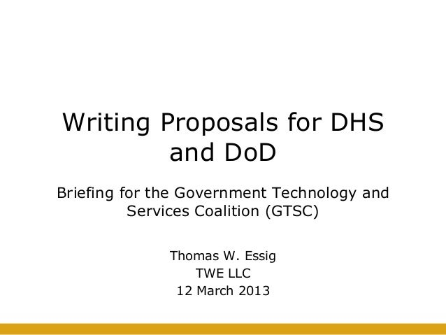 Writing Proposals for DHSand DoDBriefing for the Government Technology andServices Coalition (GTSC)Thomas W. EssigTWE LLC1...