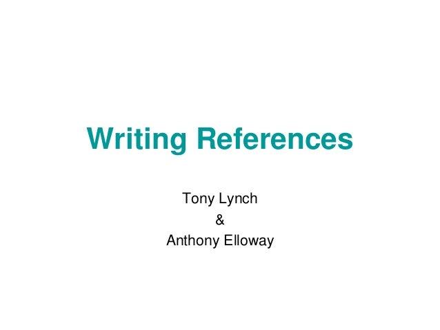 Writing References Tony Lynch & Anthony Elloway
