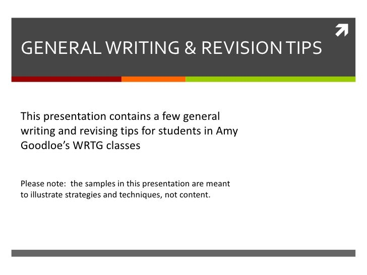 GENERAL WRITING & REVISION TIPSThis presentation contains a few generalwriting and revising tips for students in AmyGoodl...