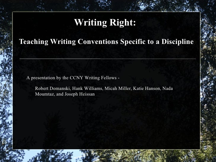 Writing Right:  Teaching Writing Conventions Specific to a Discipline A presentation by the CCNY Writing Fellows -  Robert...