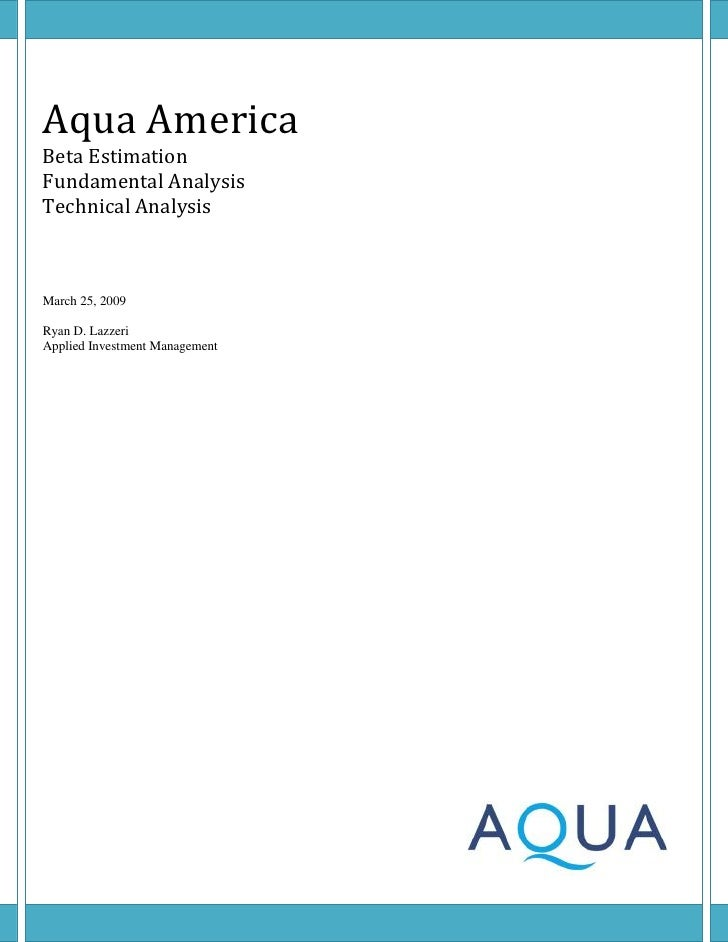 Aqua America Beta Estimation Fundamental Analysis Technical Analysis    March 25, 2009  Ryan D. Lazzeri Applied Investment...