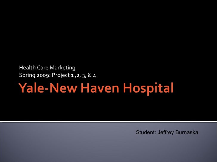 Health Care Marketing Spring 2009: Project 1 ,2, 3, & 4 Student: Jeffrey Burnaska