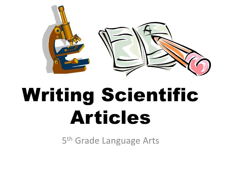 Writing Scientific     Articles    5th Grade Language Arts