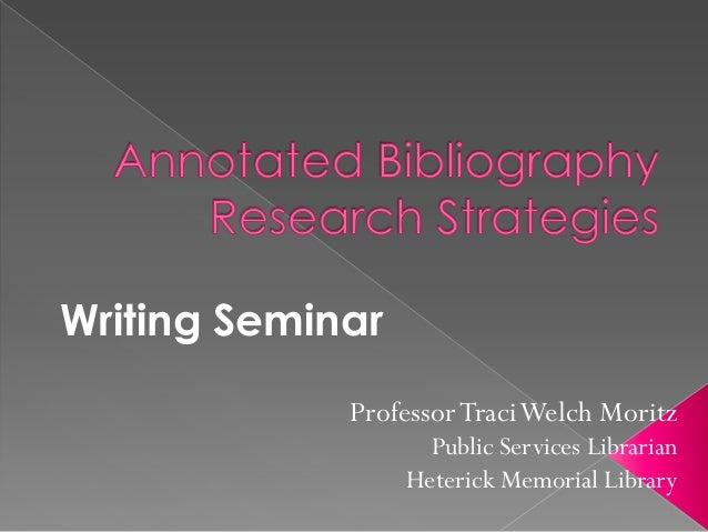 Writing Seminar             Professor Traci Welch Moritz                    Public Services Librarian                  Het...