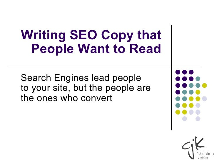 Writing SEO Copy that People Want to Read Search Engines lead people to your site, but the people are the ones who convert