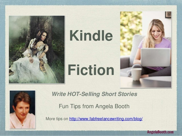 Kindle Fiction Write HOT-Selling Short Stories Fun Tips from Angela Booth More tips on http://www.fabfreelancewriting.com/...