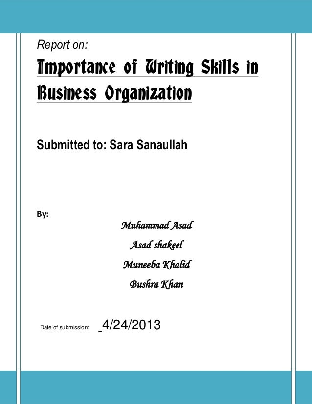 P a g e | 1 Report on: Importance of Writing Skills in Business Organization Submitted to: Sara Sanaullah By: Muhammad Asa...