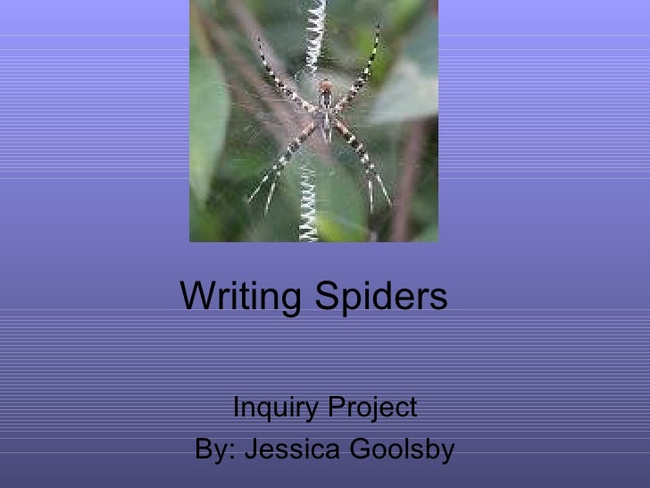 Writing Spiders Inquiry Project By: Jessica Goolsby