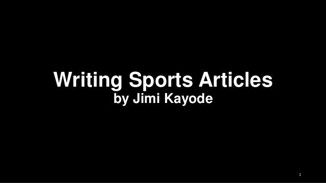 Writing Sports Articles by Jimi Kayode  1