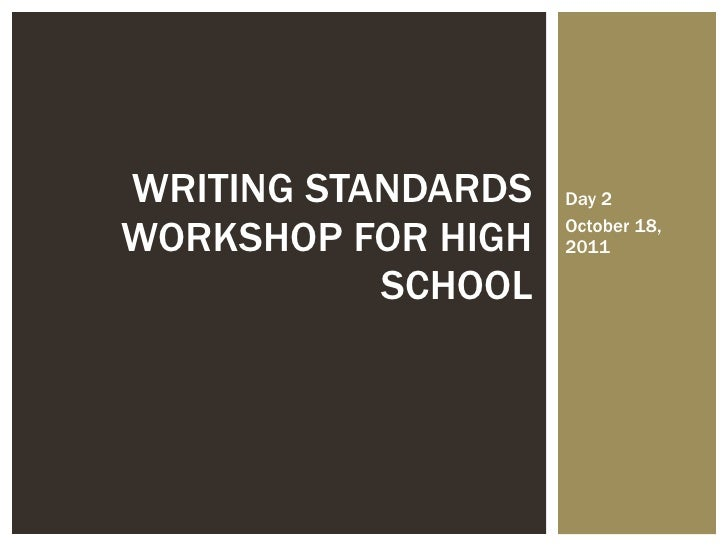 Day 2 October 18, 2011 WRITING STANDARDS WORKSHOP FOR HIGH SCHOOL