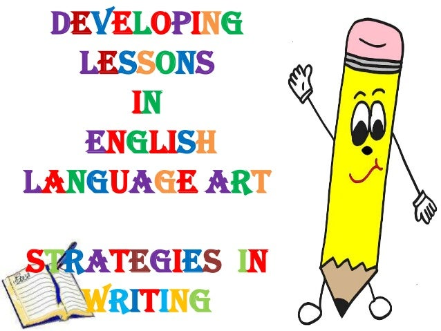 Developing Lessons In English Language Art Strategies in Writing