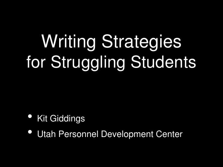 Writing Strategiesfor Struggling Students• Kit Giddings• Utah Personnel Development Center