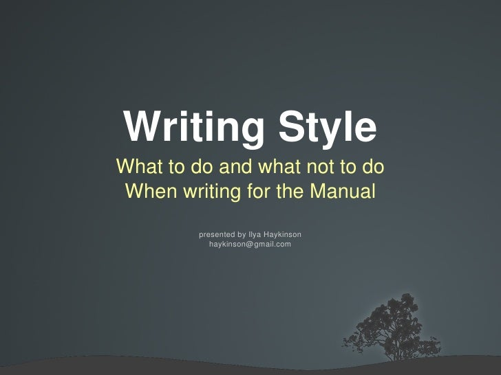Writing Style What to do and what not to do When writing for the Manual presented by Ilya Haykinson [email_address]