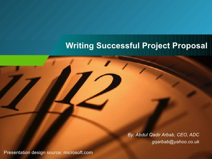 Writing Successful Project Proposal By: Abdul Qadir Arbab, CEO, ADC [email_address] Presentation design source: microsoft....