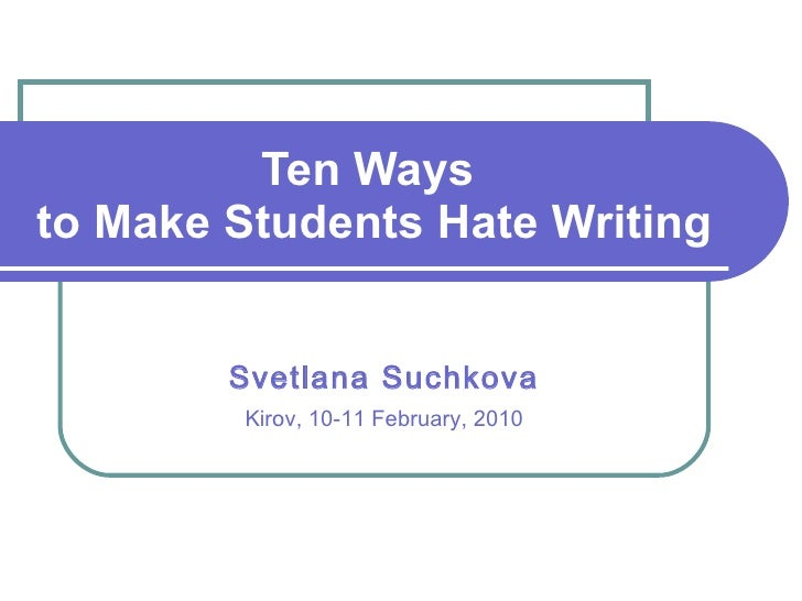 Ten Ways to Make Your Students Hate Writing