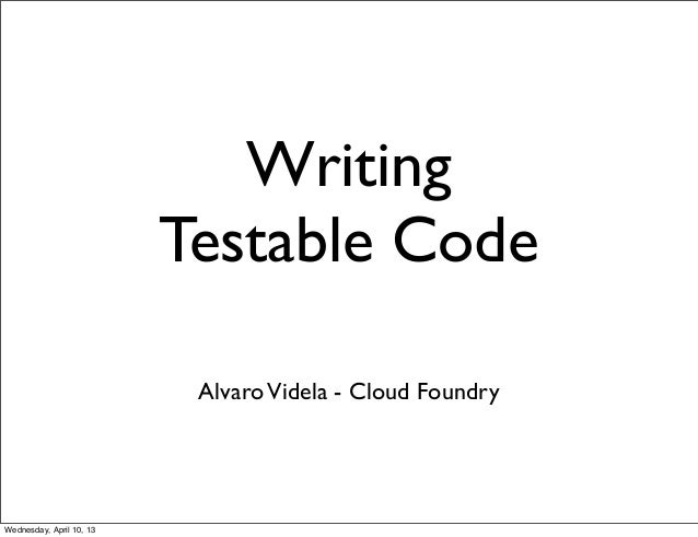 Writing                          Testable Code                           Alvaro Videla - Cloud FoundryWednesday, April 10,...
