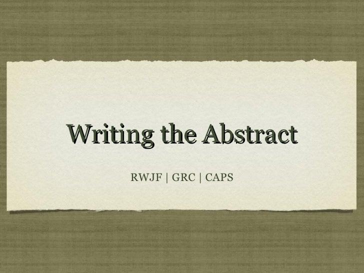 Writing the Abstract     RWJF | GRC | CAPS