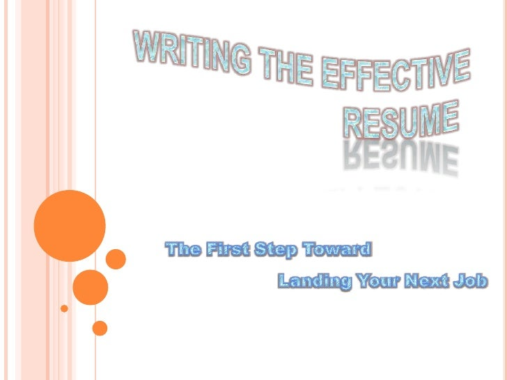 WRITING THE EFFECTIVE                                         RESUME<br />The First Step Toward<br />      ...