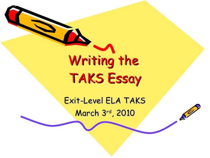 Writing the  TAKS Essay Exit-Level ELA TAKS March 3 rd , 2010