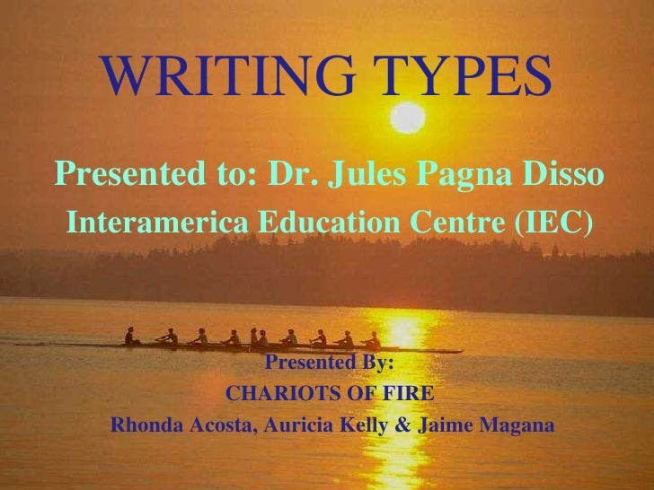 WRITING TYPES<br />Presented to: Dr. Jules Pagna Disso<br />Interamerica Education Centre (IEC)<br />Presented By:  <br />...