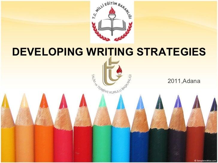 2011,Adana DEVELOPING WRITING STRATEGIES