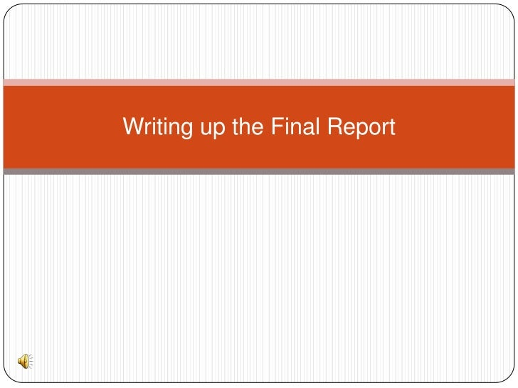 Writing up the Final Report