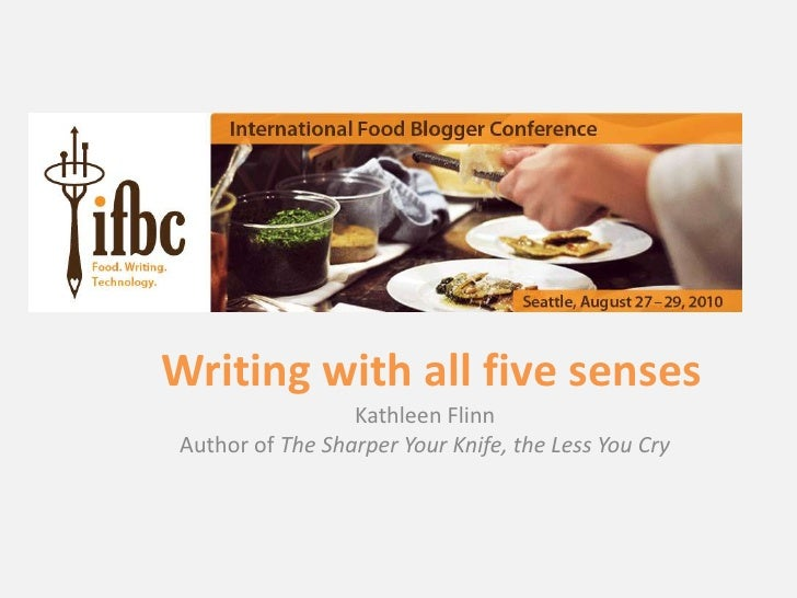 Writing with all five senses<br />Kathleen Flinn<br />Author of The Sharper Your Knife, the Less You Cry<br />